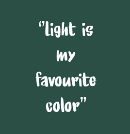 light-is-my-favourite-color